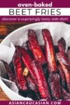 Oven-baked red beet fries in a white bowl on a wooden board